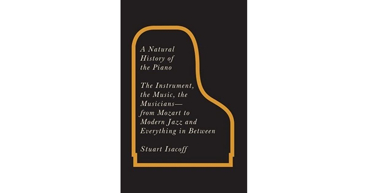A Natural History of the Piano: The Instrument, the Music, the ...