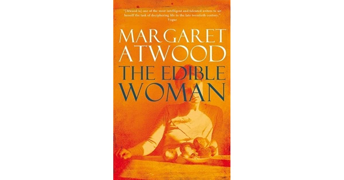 "the edible woman by margaret atwood essay The concept of ""edible"" is literally played in the novel: a young woman suffers from physiological problem of aversion to food, rejection of any of the other ""ordinary"" habits."