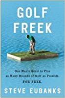 Golf Freek: One Man's Quest to Play as Many Rounds of Golf as Possible. For Free.