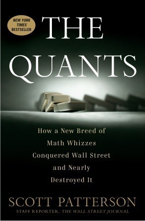 Scott Patterson - The Quants  How a New Breed of Math Whizzes Conquered Wall Street and Nearly Destroyed It