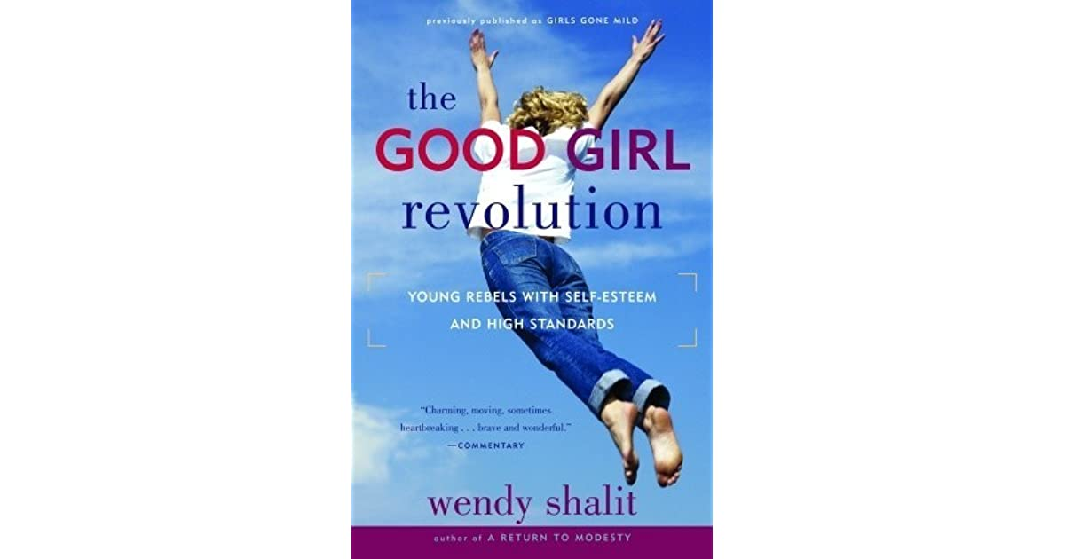The good girl revolution young rebels with self esteem and high the good girl revolution young rebels with self esteem and high standards by wendy shalit fandeluxe Images