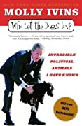 Who Let the Dogs In?: Incredible Political Animals I Have Known