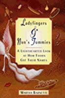 Ladyfingers & Nun's Tummies: A Lighthearted Look at How Foods Got Their Names