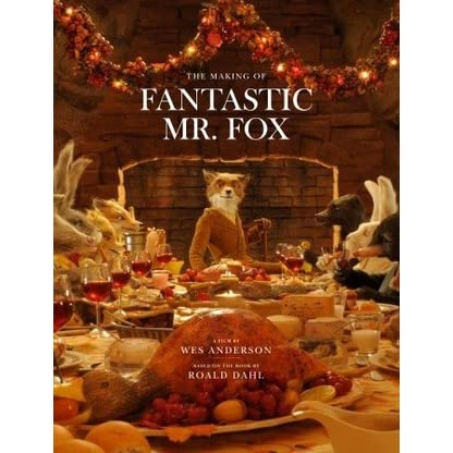 Fantastic Mr Fox The Making Of The Motion Picture By Wes Anderson
