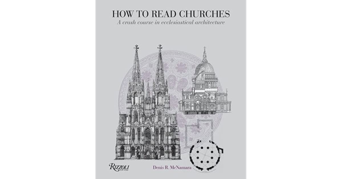 How To Read Churches A Crash Course In Ecclesiastical Architecture By Denis McNamara