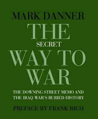 The Secret Way to War: The Downing Street Memo and the Iraq War's Buried History