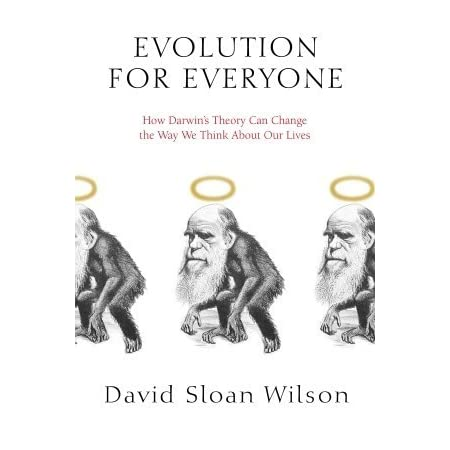 Ebook Evolution For Everyone How Darwins Theory Can Change The Way We Think About Our Lives By David Sloan Wilson