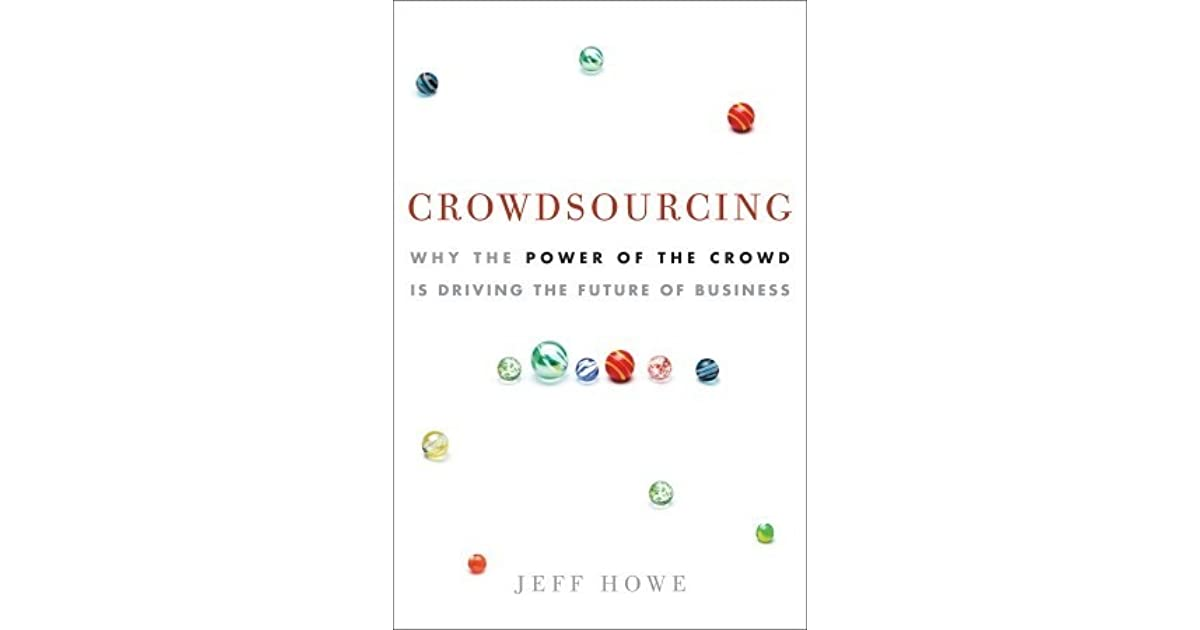 Crowdsourcing Why The Power Of The Crowd Is Driving The Future Of