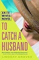 To Catch a Husband: An Ex-Wives Novel