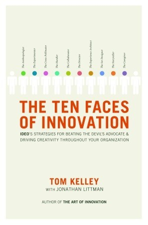The Ten Faces of Innovation: IDEO's Strategies for Defeating the
