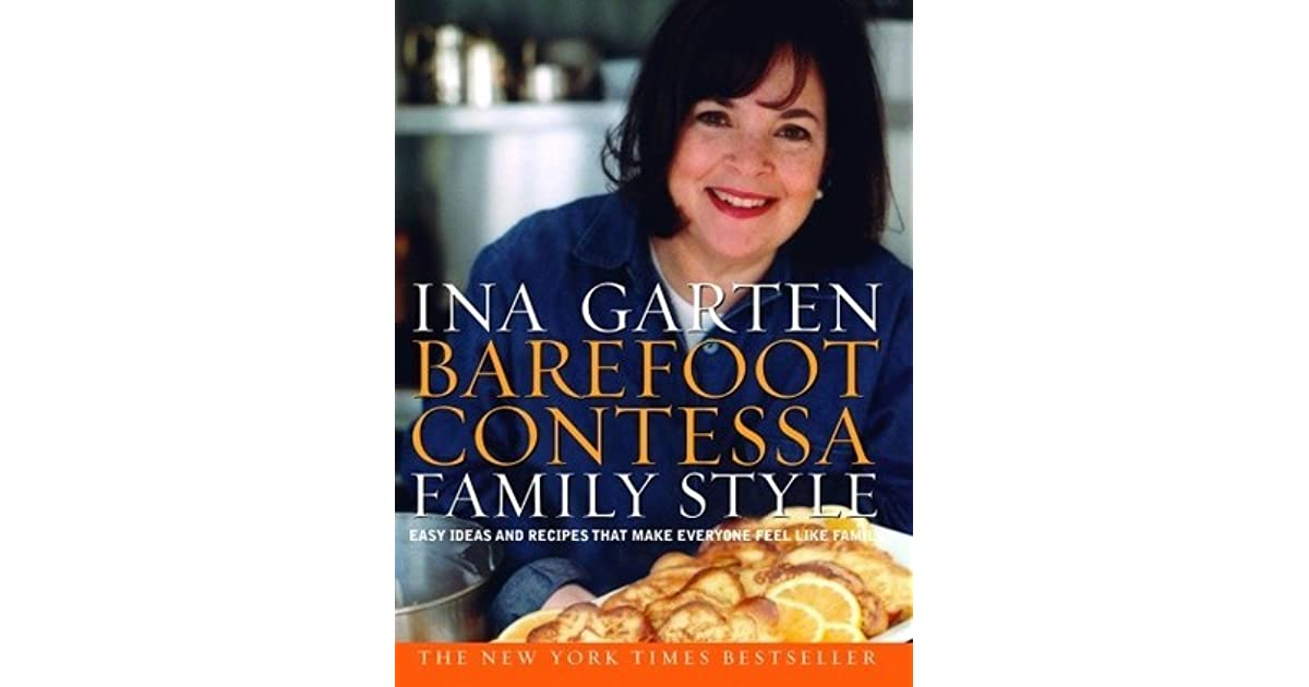 Barefoot Contessa Family Style Easy Ideas And Recipes That Make Everyone Feel Like By Ina Garten