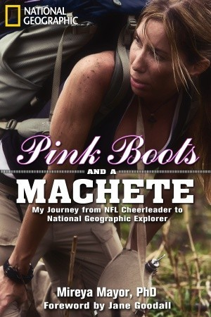 Pink Boots and a Machete: My Journey from NFL Cheerleader to National Geographic Explorer