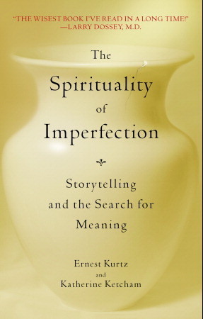 The Spirituality of Imperfection: Storytelling and the Search for Meaning