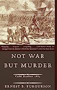 Not War But Murder: Cold Harbor 1864