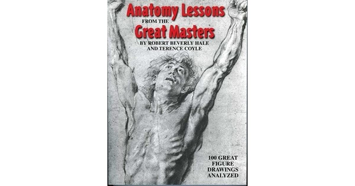 Anatomy Lessons From the Great Masters by Robert Beverly Hale