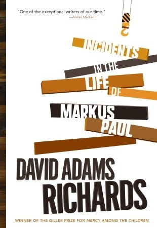 incidents in the life of markus paul by david adams richards life of markus paul by david adams richards
