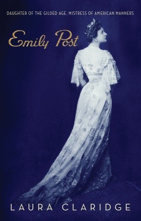 Emily Post Daughter of the Gilded Age, Mistress of American Manners