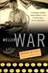 Weller's War: A Legendary Foreign Correspondent's Saga of World War II on Five Continents