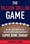 The Billion Dollar Game: Behind-the-Scenes of the Greatest Day In American Sport - Super Bowl Sunday