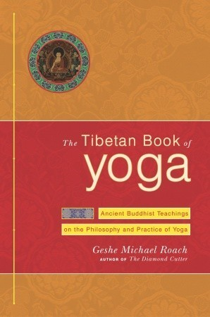 The Tibetan Book of Yoga Ancient Buddhist Teachings on the Philosophy and Pce of Yoga