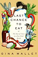 Last Chance to Eat: the Fate of Taste in a Fast Food World