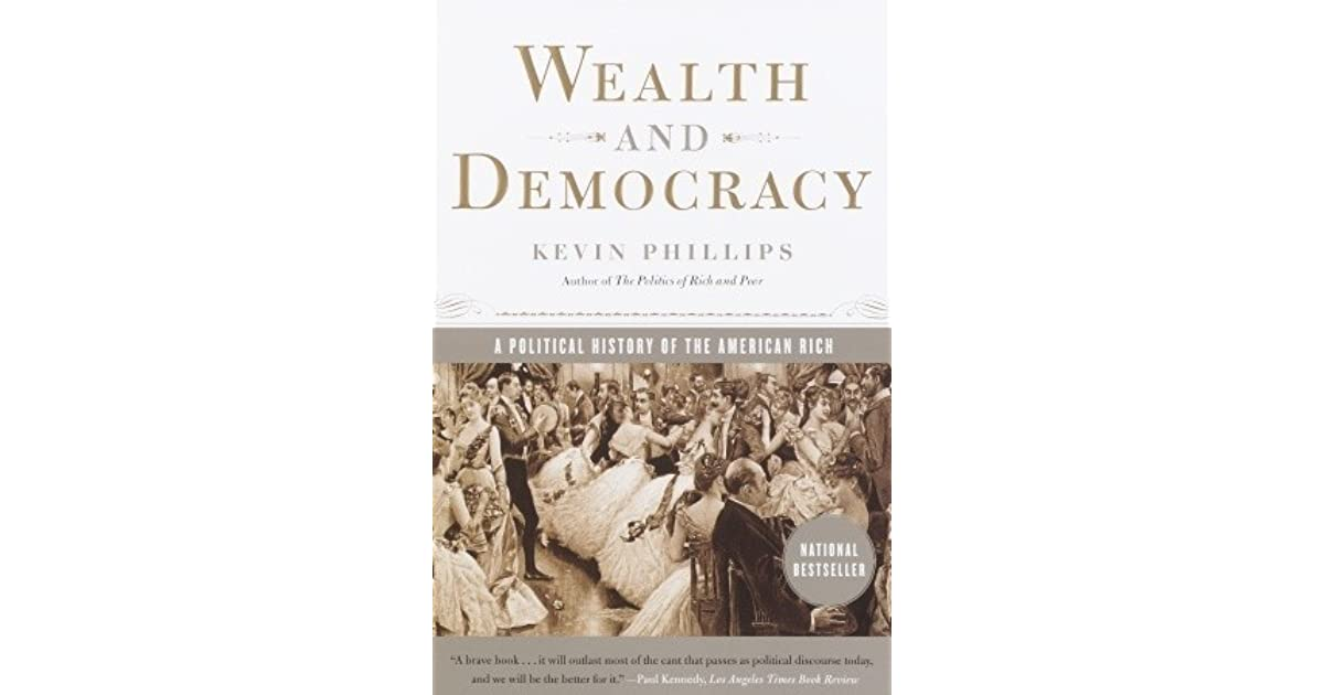 Wealth And Democracy A Political History Of The American Rich By