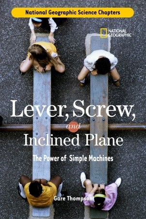 Lever, Screw, and Inclined Plane: The Power of Simple Machines (Science Chapters)