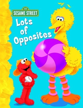 Lots of Opposites (Sesame Street): All About Opposites