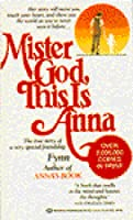 Mister God, This Is Anna: The True Story of a Very Special Friendship