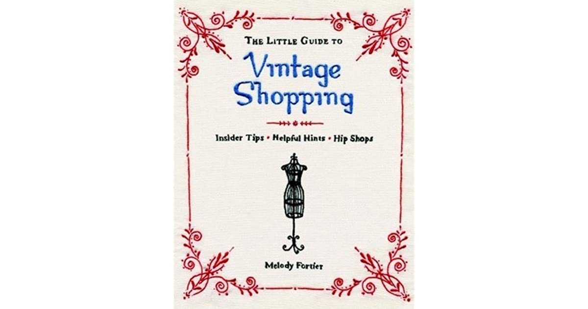 08221e96f53 The Little Guide to Vintage Shopping by Melody Fortier