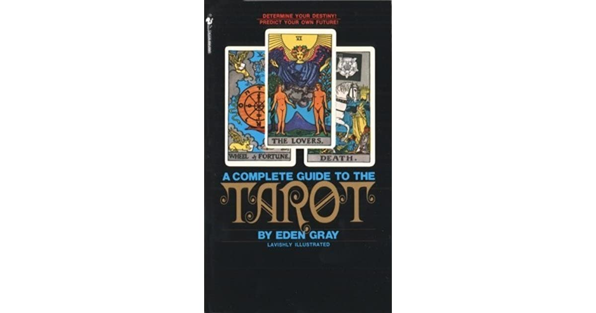 The Complete Guide to the Tarot: Determine Your Destiny! Predict