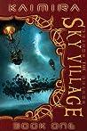The Sky Village (Kaimira, #1)