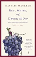 Red, White, and Drunk All Over: A Wine Soaked Journey From Grape to Glass