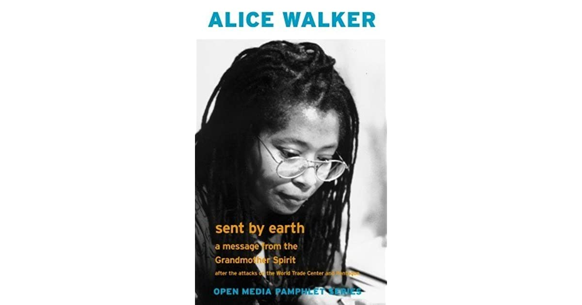 Sent by earth a message from the grandmother spirit after the sent by earth a message from the grandmother spirit after the bombing of the world trade center and the pentagon by alice walker fandeluxe PDF