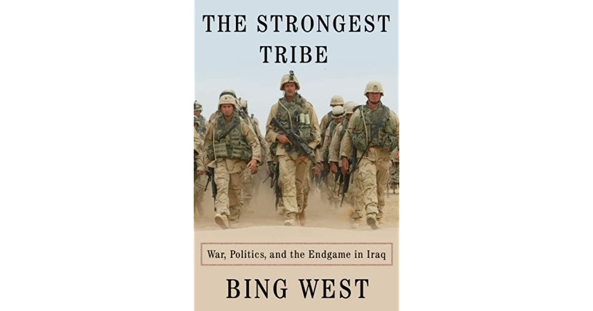 The Strongest Tribe War Politics And The Endgame In Iraq