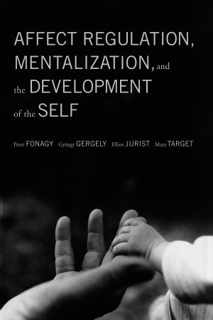 Affect Regulation- Mentalization- and the Development of Self