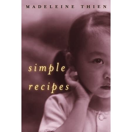 simple recipes thien essay Dogs at the perimeter by madeleine thien (granta cover) how did you get started i started as a poet but a part of me was drawn, from the beginning, to narrative and storytelling i experimented with short fiction and my collection, simple recipes, came out in 2001 recently i came across an essay.