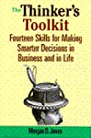 The Thinker's Toolkit: Fourteen Skills for Making Smarter Decisions in Business and in Life