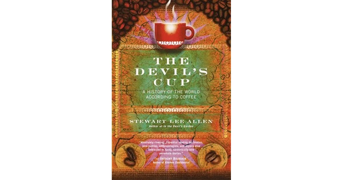 the devil s cup a history of the world according to coffee by