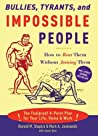 Bullies, Tyrants, and Impossible People: How to Beat Them Without Joining Them