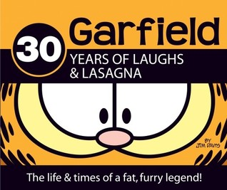 Garfield 30 Years Of Laughs Lasagna The Life Times Of A Fat Furry Legend By Jim Davis