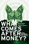 What Comes After Money? Essays from Reality Sandwich on Trans... by Daniel Pinchbeck