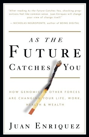 As the Future Catches You: How Genomics & Other Forces Are