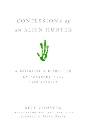 Confessions of an Alien Hunter - A Scientist's Search for Extraterrestrial Intelligence