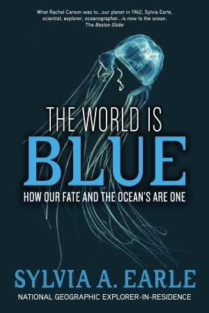 The World Is Blue - How Our Fate and the Ocean's Are One