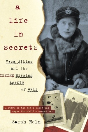 A Life in Secrets: Vera Atkins and the Missing Agents of WWII.