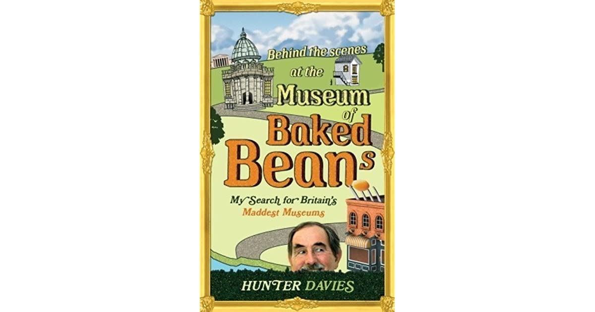 behind the scenes at the museum of baked beans davies hunter