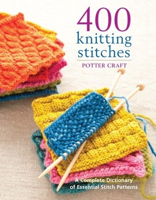 400 Knitting Stitches: A Complete Dictionary Of Essential Stitch Patterns