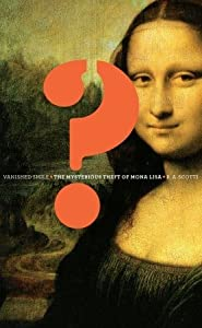 Vanished Smile: The Mysterious Theft of Mona Lisa