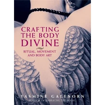 Crafting The Body Divine Ritual Movement And Body Art By Yasmine Galenorn